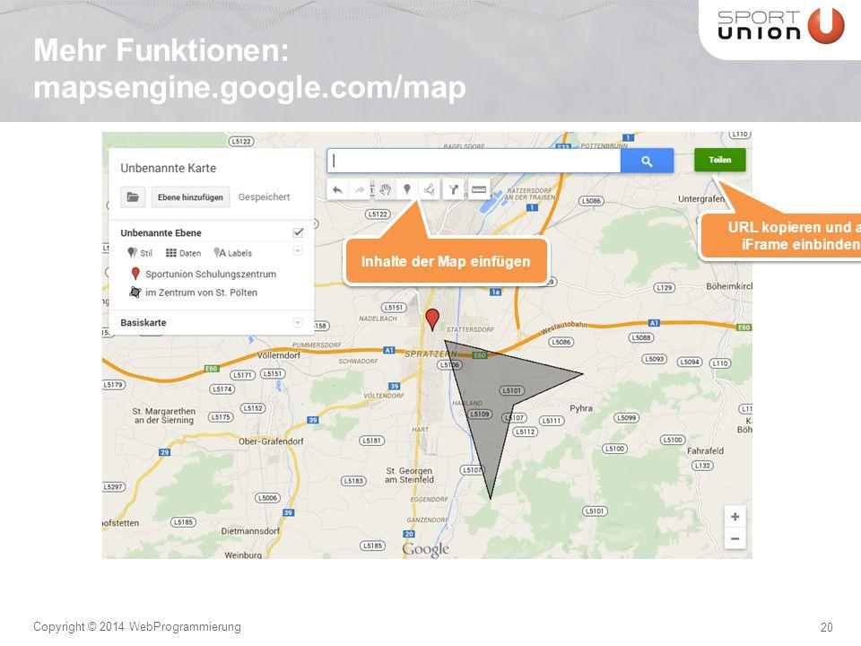20 Copyright © 2014 WebProgrammierung Mehr Funktionen: mapsengine.google.com/map URL kopieren und als iFrame einbinden Inhalte der Map einfügen