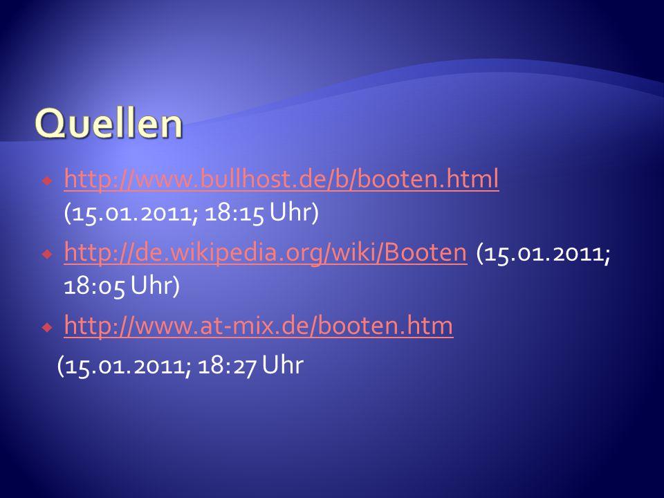  http://www.bullhost.de/b/booten.html (15.01.2011; 18:15 Uhr) http://www.bullhost.de/b/booten.html  http://de.wikipedia.org/wiki/Booten (15.01.2011;