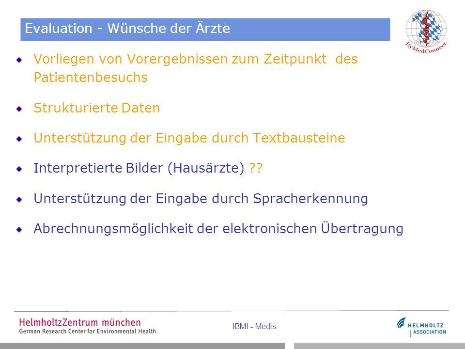 IBMI - Medis Evaluation - Wünsche der Ärzte Vorliegen von Vorergebnissen zum Zeitpunkt des Patientenbesuchs Strukturierte Daten Unterstützung der Eingabe durch Textbausteine Interpretierte Bilder (Hausärzte) ?.