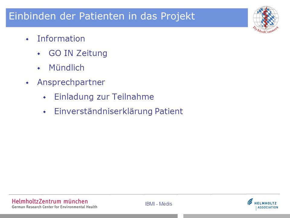 IBMI - Medis Einbinden der Patienten in das Projekt  Information  GO IN Zeitung  Mündlich  Ansprechpartner  Einladung zur Teilnahme  Einverständniserklärung Patient