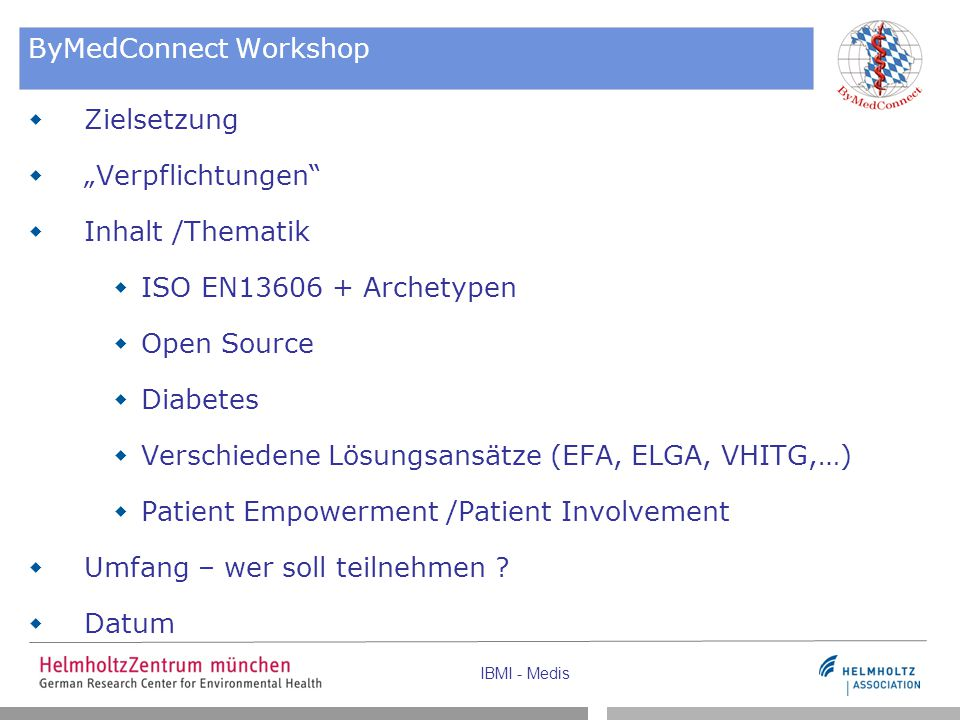 "IBMI - Medis ByMedConnect Workshop  Zielsetzung  ""Verpflichtungen""  Inhalt /Thematik  ISO EN13606 + Archetypen  Open Source  Diabetes  Verschie"