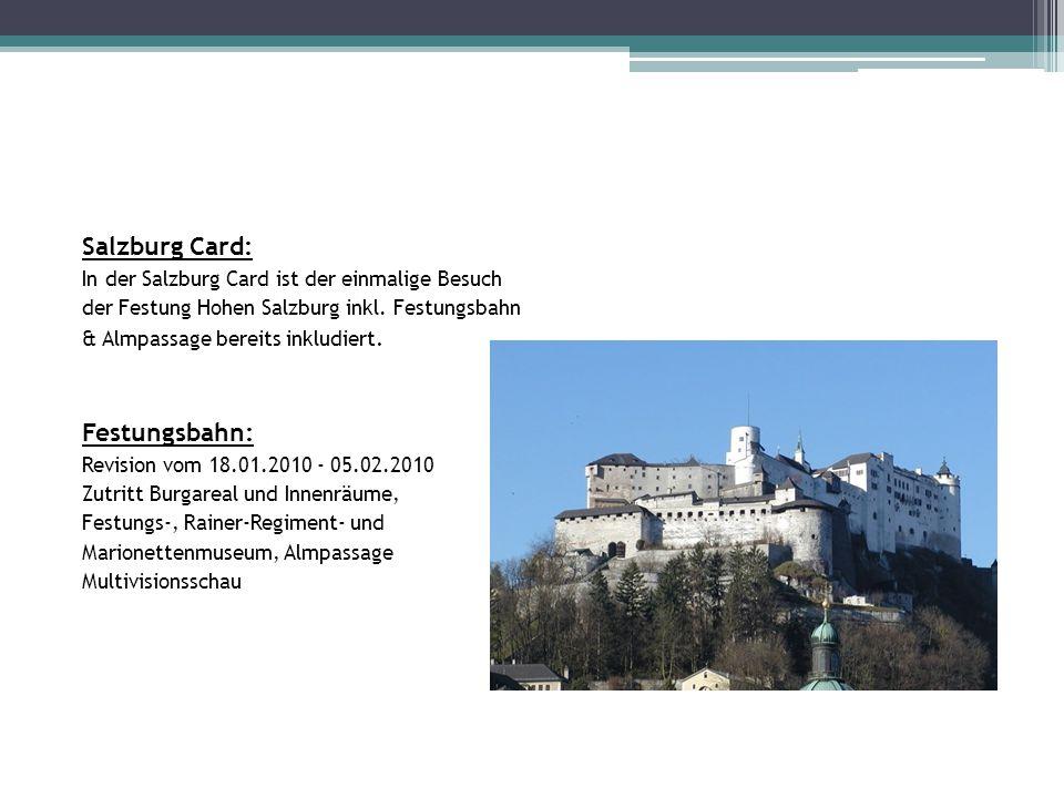 Salzburg Card: In der Salzburg Card ist der einmalige Besuch der Festung Hohen Salzburg inkl. Festungsbahn & Almpassage bereits inkludiert. Festungsba