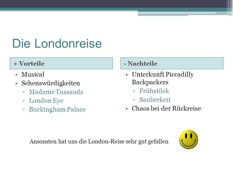 Die Londonreise + Vorteile- Nachteile Musical Sehenswürdigkeiten ▫Madame Tussauds ▫London Eye ▫Buckingham Palace Unterkunft Piccadilly Backpackers ▫Fr