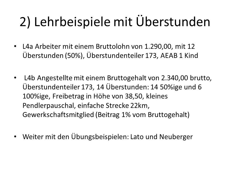 2) Lehrbeispiele mit Überstunden L4a Arbeiter mit einem Bruttolohn von 1.290,00, mit 12 Überstunden (50%), Überstundenteiler 173, AEAB 1 Kind L4b Ange