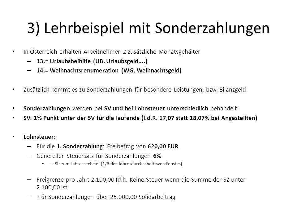 3) Lehrbeispiel mit Sonderzahlungen In Österreich erhalten Arbeitnehmer 2 zusätzliche Monatsgehälter – 13.= Urlaubsbeihilfe (UB, Urlaubsgeld,...) – 14