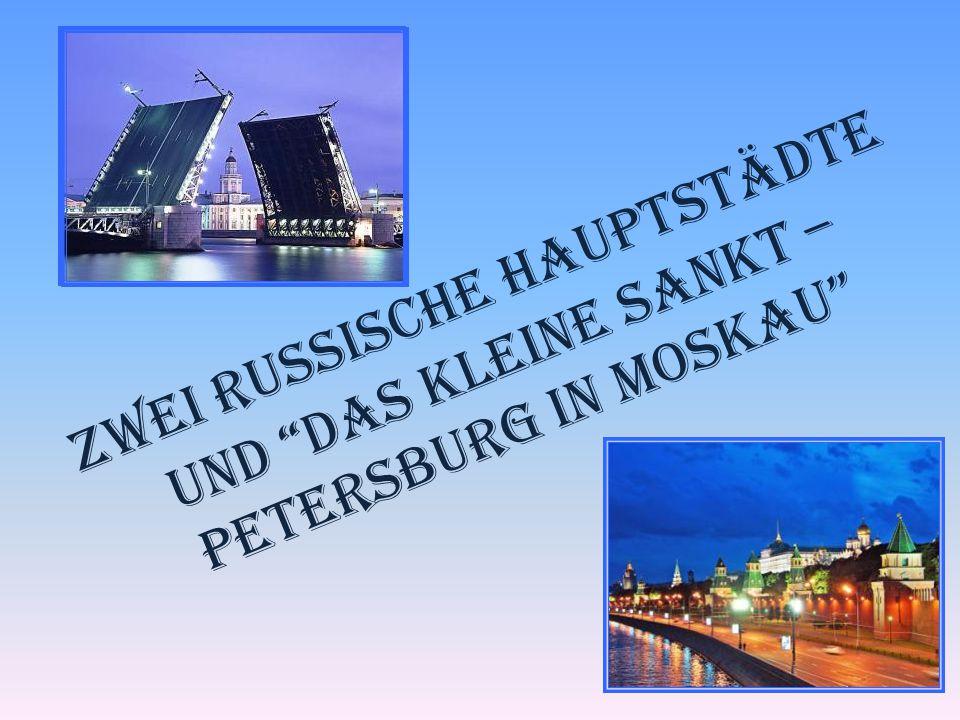 Zwei russische Hauptstädte und das kleine Sankt – Petersburg in Moskau