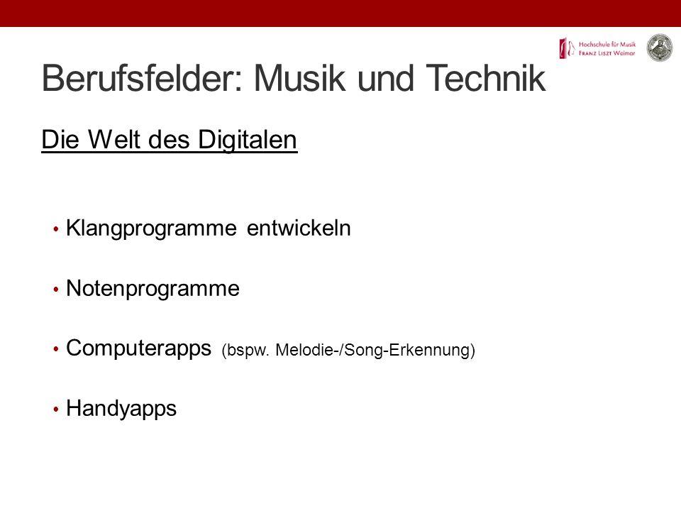 Berufsfelder: Musik und Technik Die Welt des Digitalen Klangprogramme entwickeln Notenprogramme Computerapps (bspw.