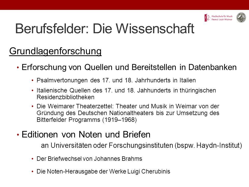 Berufsfelder: Die Wissenschaft Grundlagenforschung Erforschung von Quellen und Bereitstellen in Datenbanken Psalmvertonungen des 17.