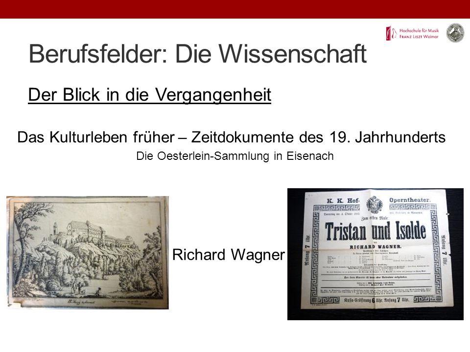 Berufsfelder: Die Wissenschaft Der Blick in die Vergangenheit rund um Richard Wagner Das Kulturleben früher – Zeitdokumente des 19.
