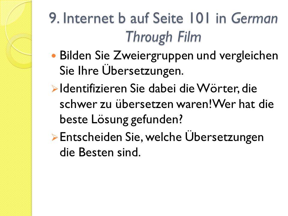 9. Internet b auf Seite 101 in German Through Film Bilden Sie Zweiergruppen und vergleichen Sie Ihre Übersetzungen.  Identifizieren Sie dabei die Wör