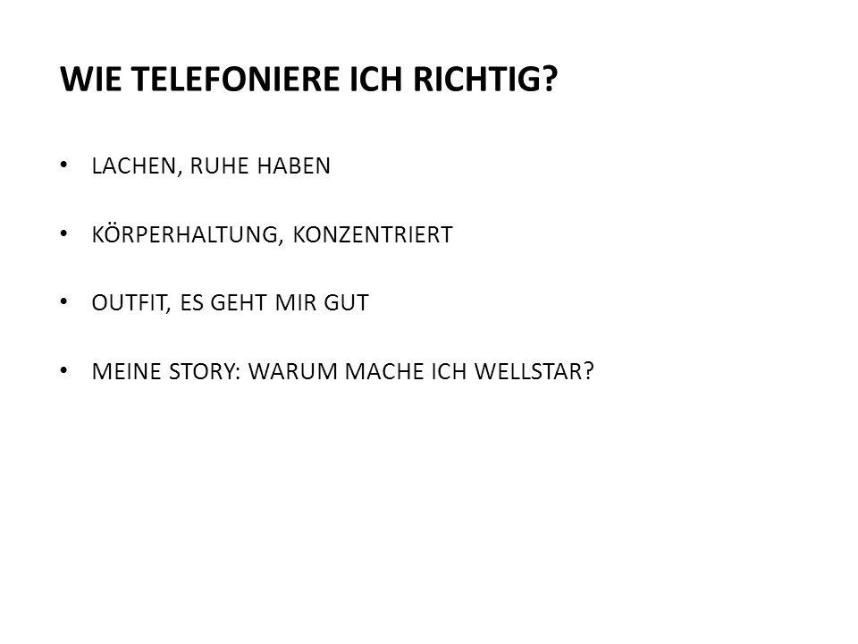 WIE TELEFONIERE ICH RICHTIG? LACHEN, RUHE HABEN KÖRPERHALTUNG, KONZENTRIERT OUTFIT, ES GEHT MIR GUT MEINE STORY: WARUM MACHE ICH WELLSTAR?