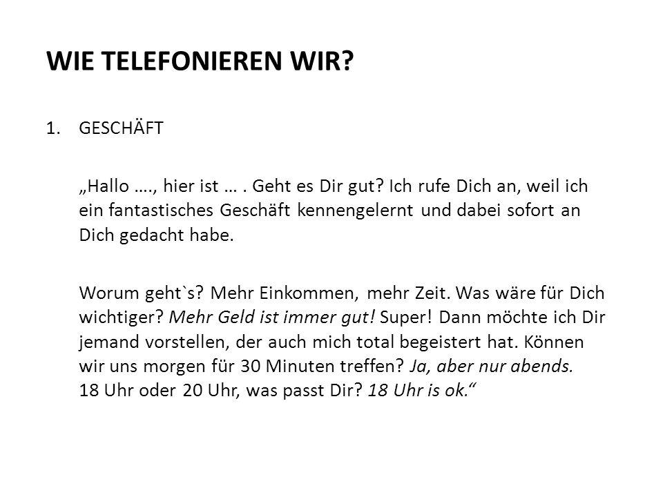 """WIE TELEFONIEREN WIR? 1.GESCHÄFT """"Hallo …., hier ist …. Geht es Dir gut? Ich rufe Dich an, weil ich ein fantastisches Geschäft kennengelernt und dabei"""
