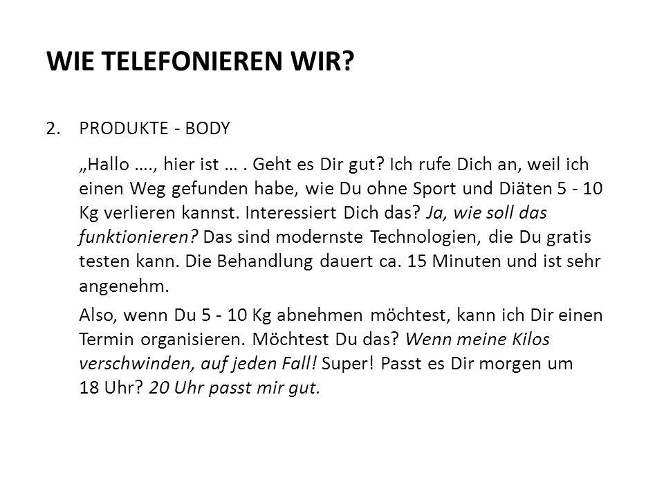 """WIE TELEFONIEREN WIR.2.PRODUKTE - BODY """"Hallo …., hier ist …."""