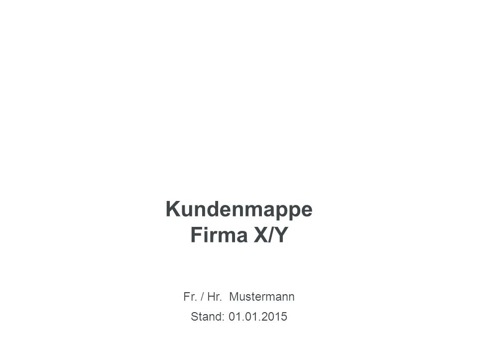 Kundenmappe Firma X/Y Fr. / Hr. Mustermann Stand: 01.01.2015