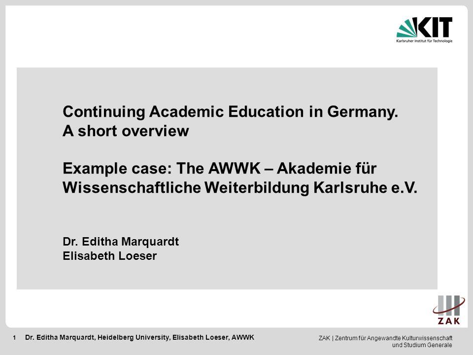 ZAK   Zentrum für Angewandte Kulturwissenschaft und Studium Generale 1 Dr. Editha Marquardt, Heidelberg University, Elisabeth Loeser, AWWK Continuing