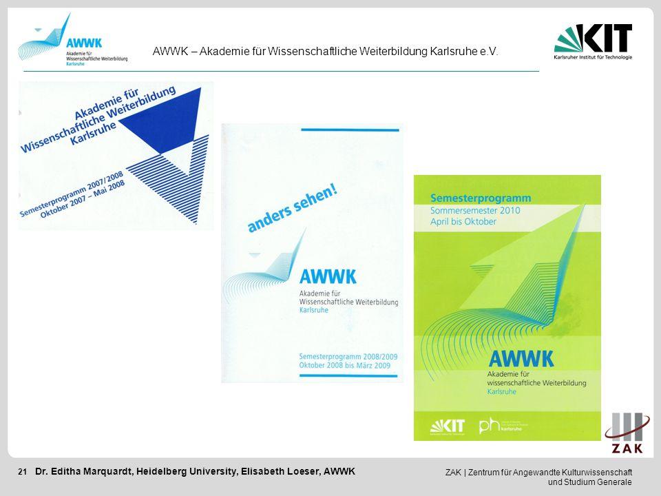 ZAK   Zentrum für Angewandte Kulturwissenschaft und Studium Generale 21 AWWK – Akademie für Wissenschaftliche Weiterbildung Karlsruhe e.V. Dr. Editha