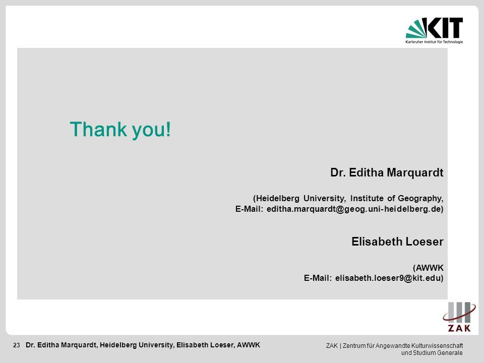 ZAK   Zentrum für Angewandte Kulturwissenschaft und Studium Generale 23 Thank you! Dr. Editha Marquardt (Heidelberg University, Institute of Geography