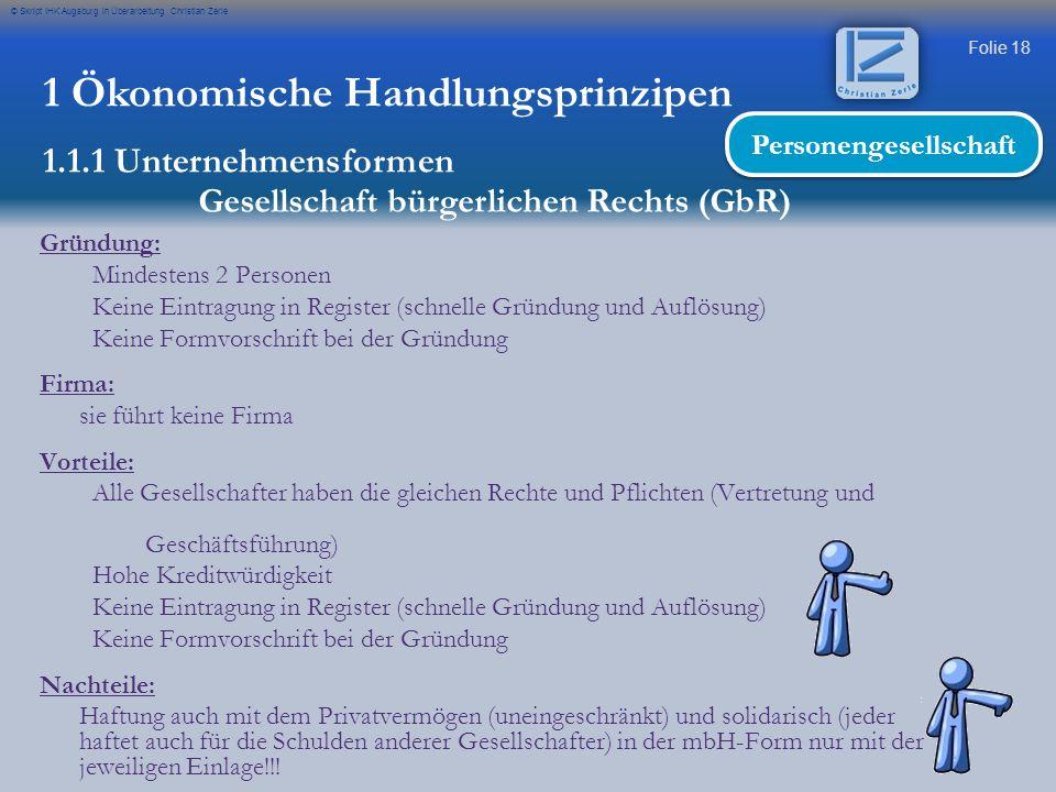Folie 18 © Skript IHK Augsburg in Überarbeitung Christian Zerle Gründung: Mindestens 2 Personen Keine Eintragung in Register (schnelle Gründung und Au