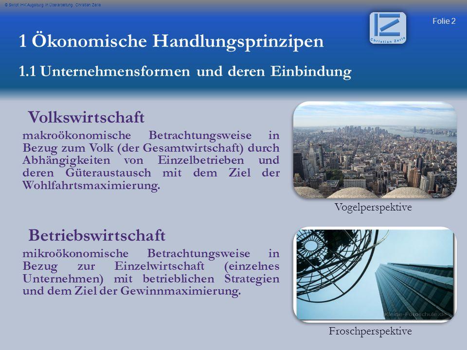 Folie 2 © Skript IHK Augsburg in Überarbeitung Christian Zerle Volkswirtschaft makroökonomische Betrachtungsweise in Bezug zum Volk (der Gesamtwirtsch