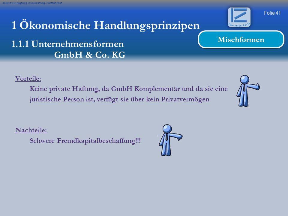 Folie 41 © Skript IHK Augsburg in Überarbeitung Christian Zerle 1 Ökonomische Handlungsprinzipen 1.1.1 Unternehmensformen GmbH & Co. KG Mischformen Vo