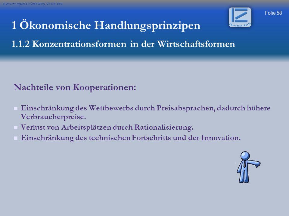 Folie 58 © Skript IHK Augsburg in Überarbeitung Christian Zerle 1 Ökonomische Handlungsprinzipen 1.1.2 Konzentrationsformen in der Wirtschaftsformen N