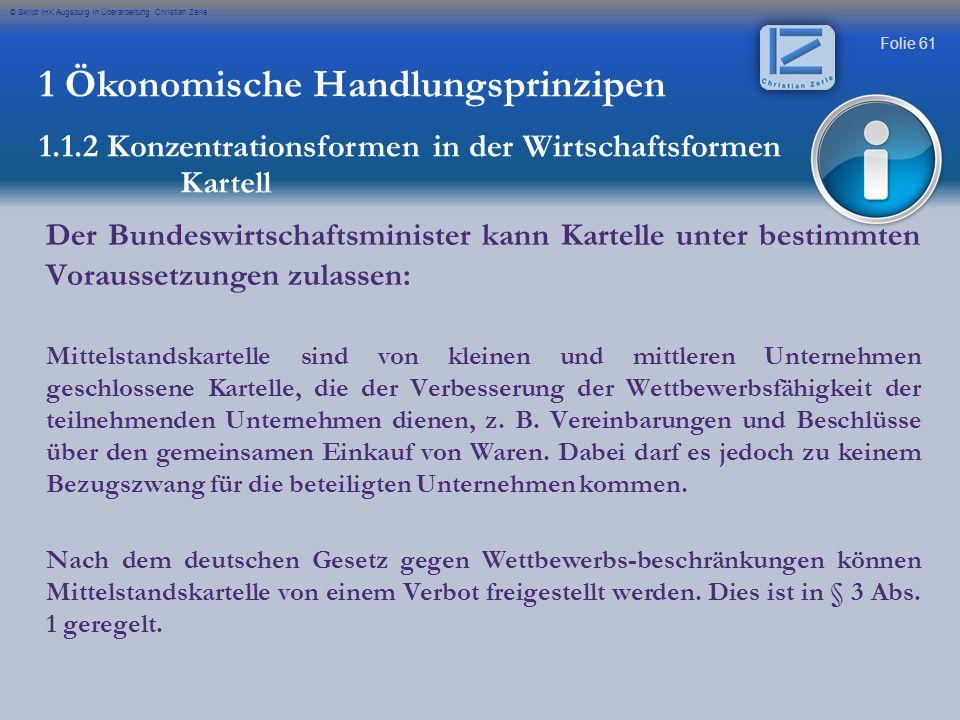 Folie 61 © Skript IHK Augsburg in Überarbeitung Christian Zerle 1 Ökonomische Handlungsprinzipen 1.1.2 Konzentrationsformen in der Wirtschaftsformen K
