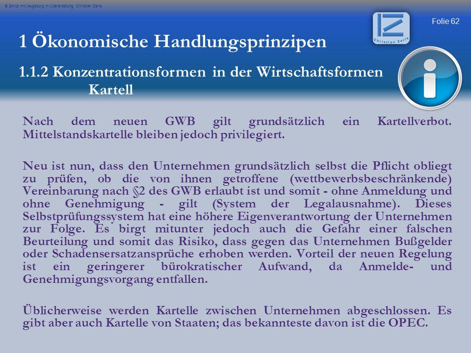 Folie 62 © Skript IHK Augsburg in Überarbeitung Christian Zerle 1 Ökonomische Handlungsprinzipen 1.1.2 Konzentrationsformen in der Wirtschaftsformen K