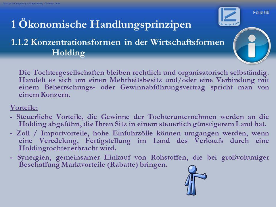 Folie 66 © Skript IHK Augsburg in Überarbeitung Christian Zerle 1 Ökonomische Handlungsprinzipen 1.1.2 Konzentrationsformen in der Wirtschaftsformen H