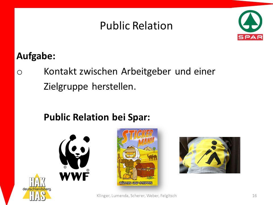 Public Relation Aufgabe: o Kontakt zwischen Arbeitgeber und einer Zielgruppe herstellen. Public Relation bei Spar: Klinger, Lumenda, Scherer, Weber, F