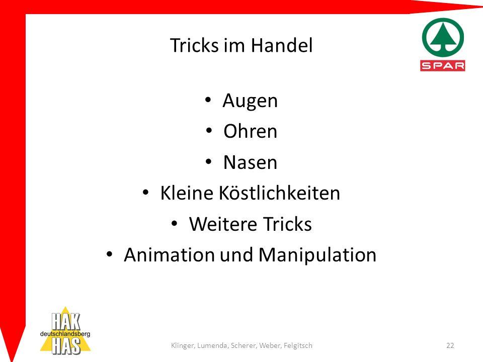 Tricks im Handel Augen Ohren Nasen Kleine Köstlichkeiten Weitere Tricks Animation und Manipulation Klinger, Lumenda, Scherer, Weber, Felgitsch22