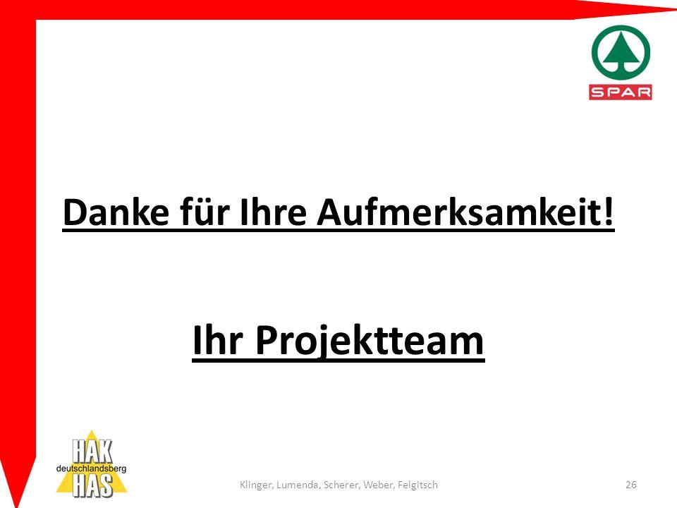 Danke für Ihre Aufmerksamkeit! Ihr Projektteam Klinger, Lumenda, Scherer, Weber, Felgitsch26