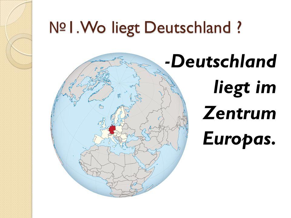 № 1.Wo liegt Deutschland ? -Deutschland liegt im Zentrum Europas.