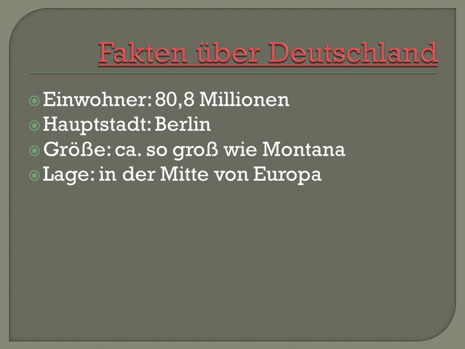  Einwohner: 80,8 Millionen  Hauptstadt: Berlin  Größe: ca.