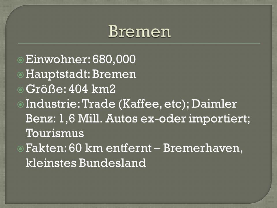  Einwohner: 680,000  Hauptstadt: Bremen  Größe: 404 km2  Industrie: Trade (Kaffee, etc); Daimler Benz: 1,6 Mill.