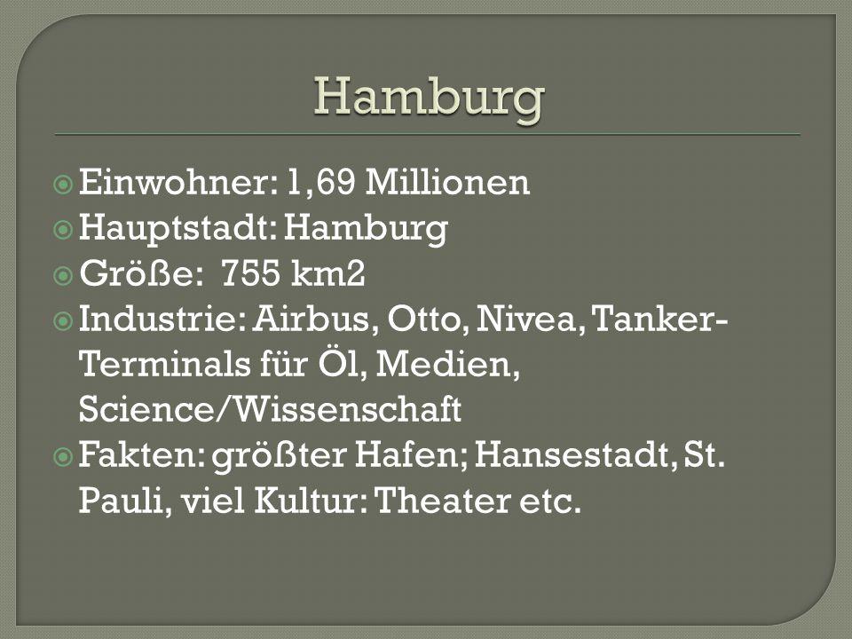  Einwohner: 1,69 Millionen  Hauptstadt: Hamburg  Größe: 755 km2  Industrie: Airbus, Otto, Nivea, Tanker- Terminals für Öl, Medien, Science/Wissenschaft  Fakten: größter Hafen; Hansestadt, St.