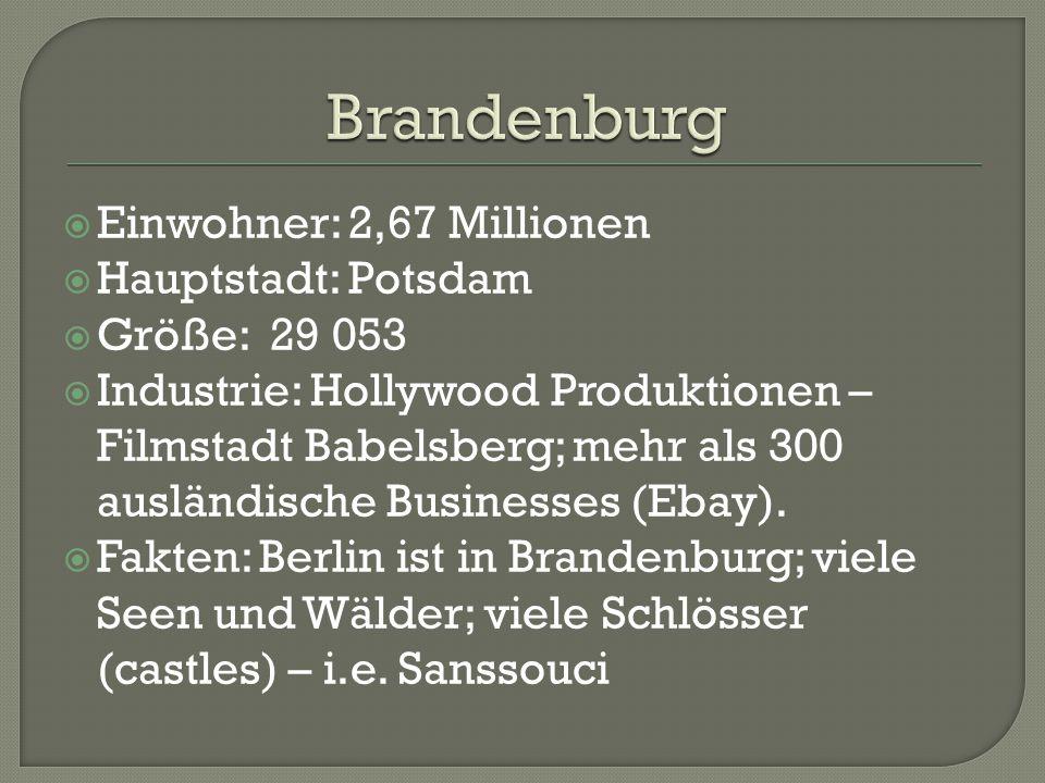  Einwohner: 2,67 Millionen  Hauptstadt: Potsdam  Größe: 29 053  Industrie: Hollywood Produktionen – Filmstadt Babelsberg; mehr als 300 ausländische Businesses (Ebay).