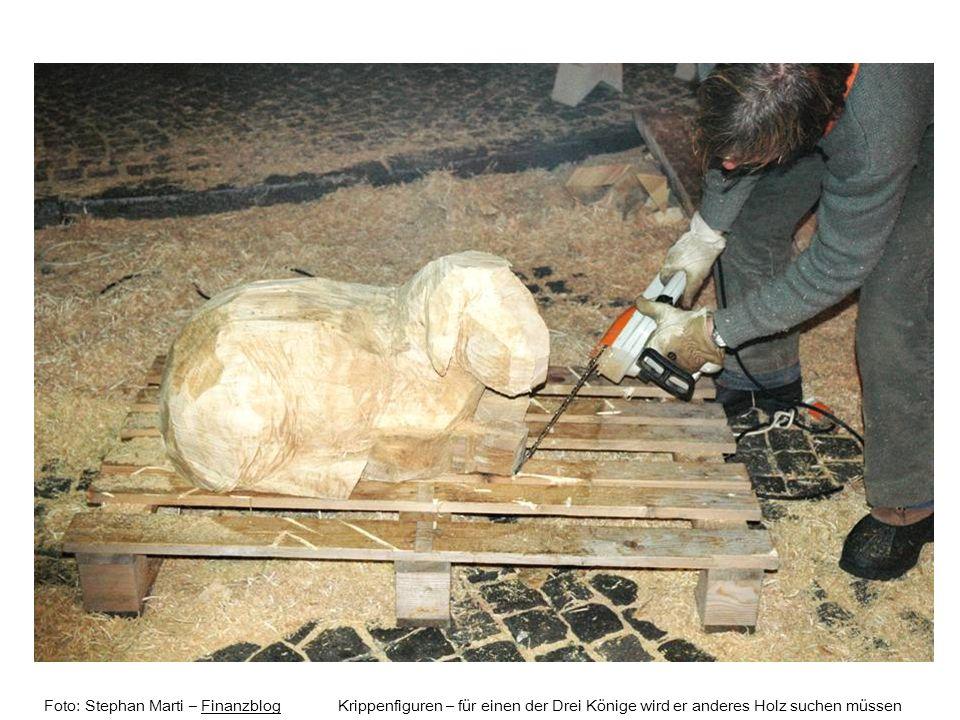 Foto: Stephan Marti – Finanzblog Krippenfiguren – für einen der Drei Könige wird er anderes Holz suchen müssenFinanzblog