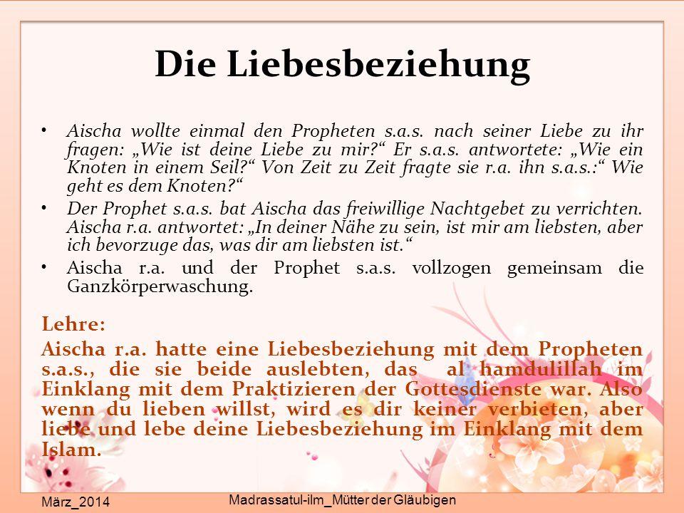 """Die Liebesbeziehung März_2014 Madrassatul-ilm_Mütter der Gläubigen Aischa wollte einmal den Propheten s.a.s. nach seiner Liebe zu ihr fragen: """"Wie ist"""