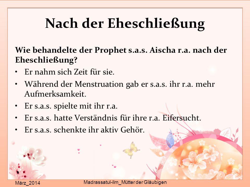 Nach der Eheschließung März_2014 Madrassatul-ilm_Mütter der Gläubigen Wie behandelte der Prophet s.a.s. Aischa r.a. nach der Eheschließung? Er nahm si