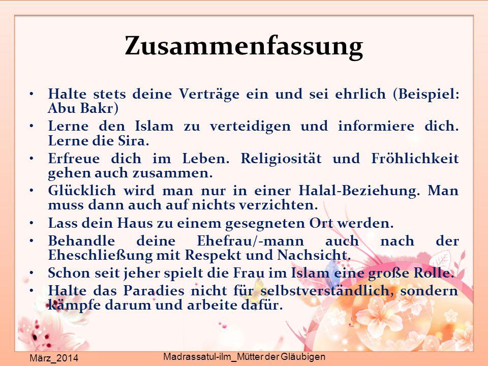 Zusammenfassung März_2014 Madrassatul-ilm_Mütter der Gläubigen Halte stets deine Verträge ein und sei ehrlich (Beispiel: Abu Bakr) Lerne den Islam zu