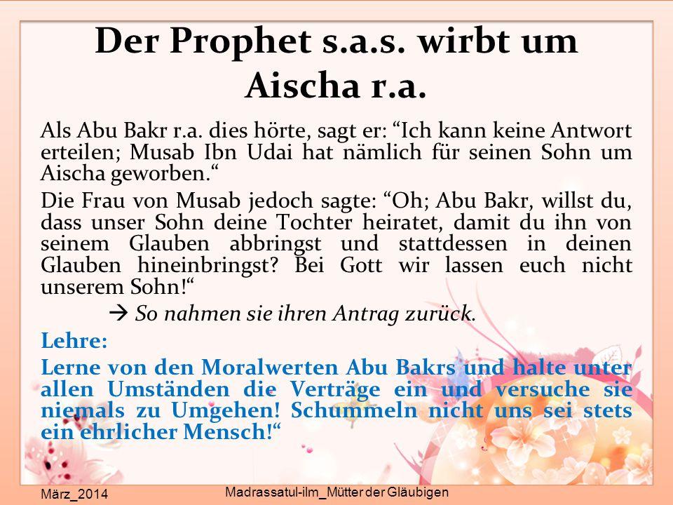 """Der Prophet s.a.s. wirbt um Aischa r.a. März_2014 Madrassatul-ilm_Mütter der Gläubigen Als Abu Bakr r.a. dies hörte, sagt er: """"Ich kann keine Antwort"""