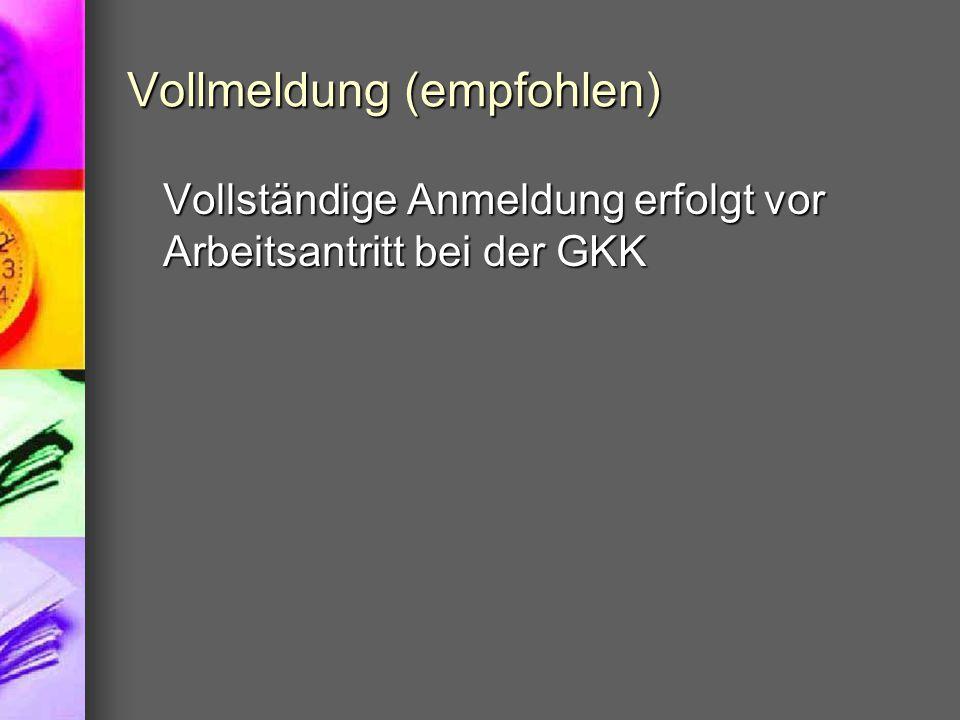 Vollmeldung (empfohlen) Vollständige Anmeldung erfolgt vor Arbeitsantritt bei der GKK