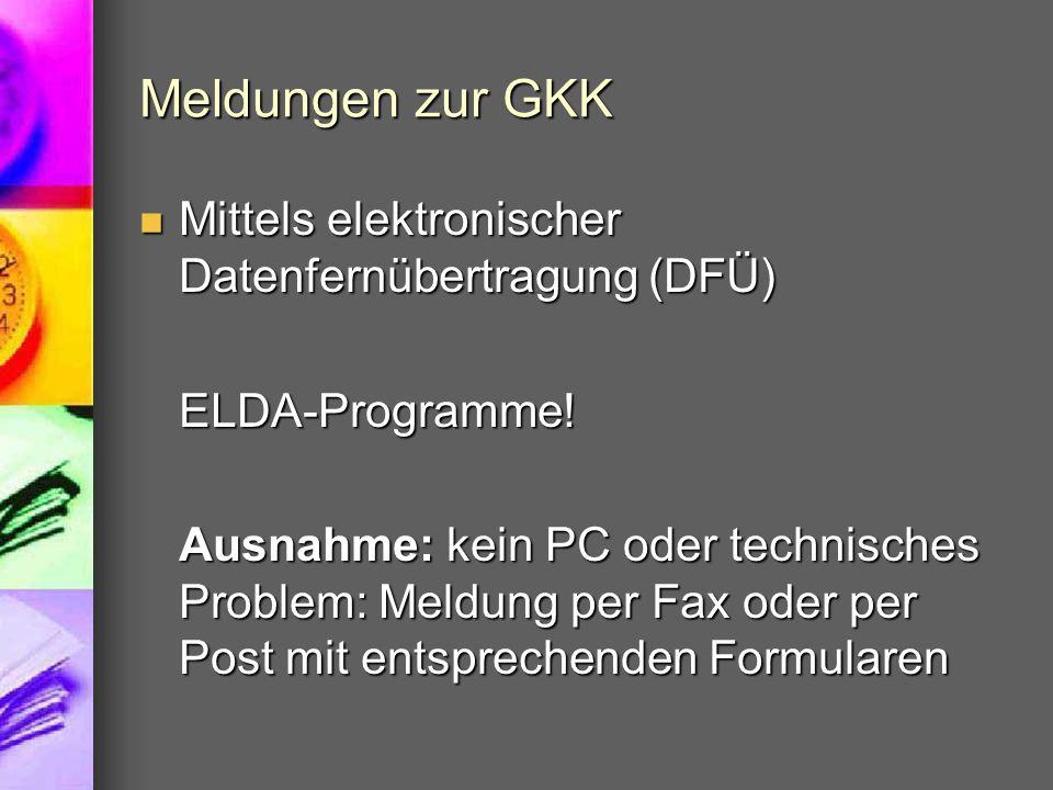 Meldungen zur GKK Mittels elektronischer Datenfernübertragung (DFÜ) Mittels elektronischer Datenfernübertragung (DFÜ)ELDA-Programme! Ausnahme: kein PC