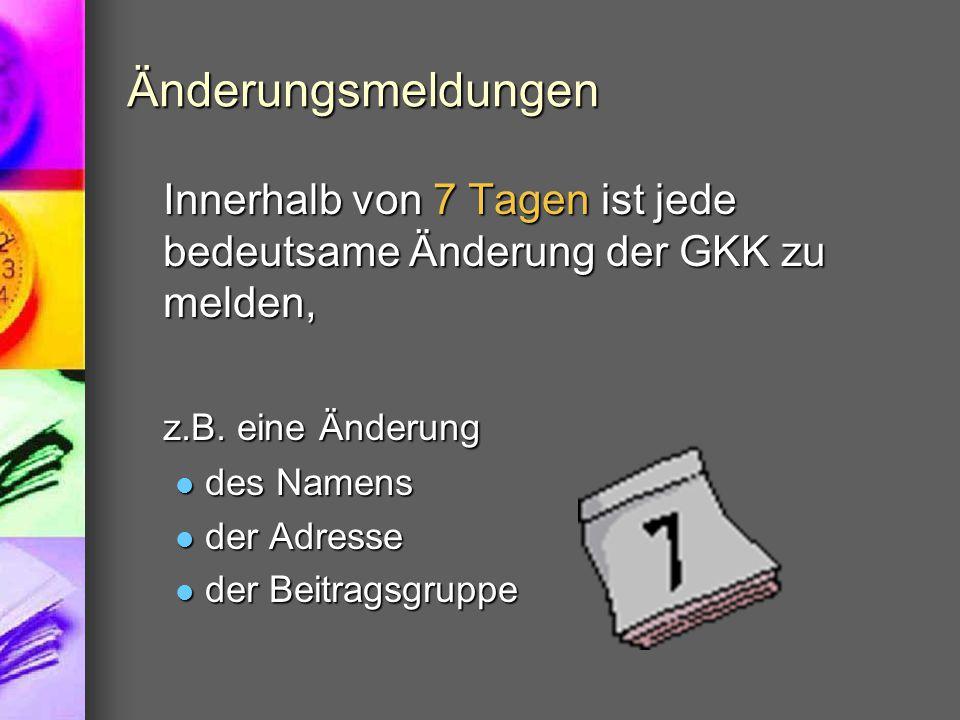 Änderungsmeldungen Innerhalb von 7 Tagen ist jede bedeutsame Änderung der GKK zu melden, z.B. eine Änderung des Namens des Namens der Adresse der Adre