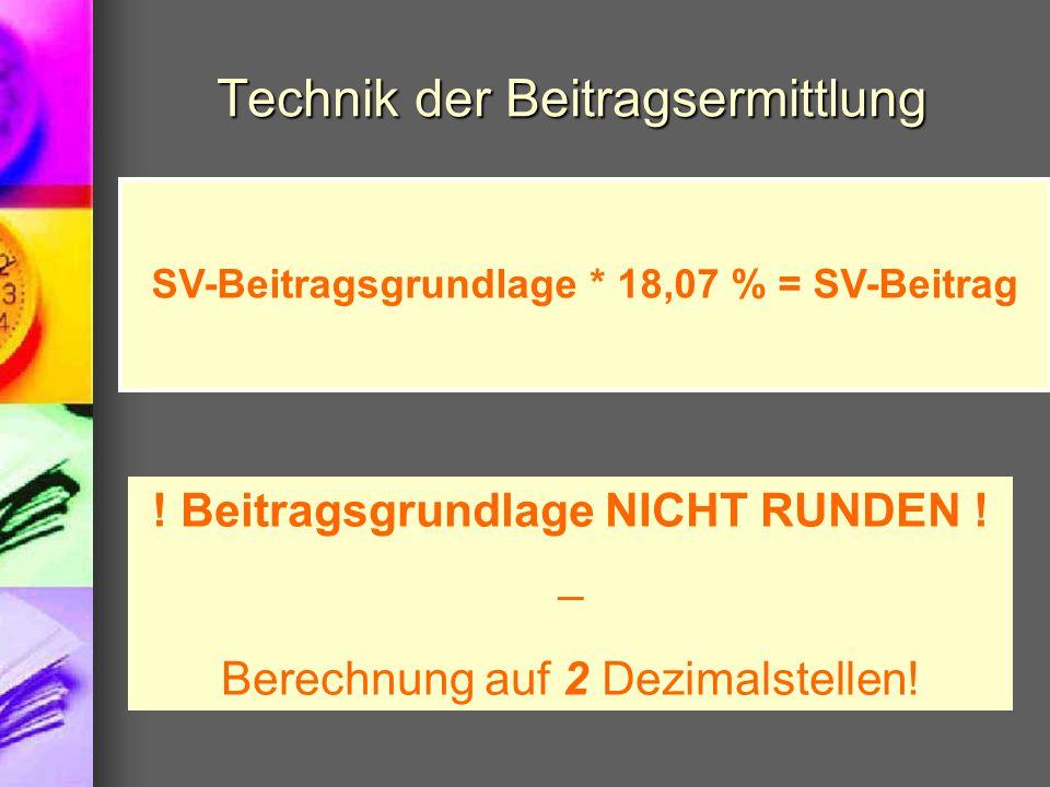 Technik der Beitragsermittlung SV-Beitragsgrundlage * 18,07 % = SV-Beitrag ! Beitragsgrundlage NICHT RUNDEN ! – Berechnung auf 2 Dezimalstellen!