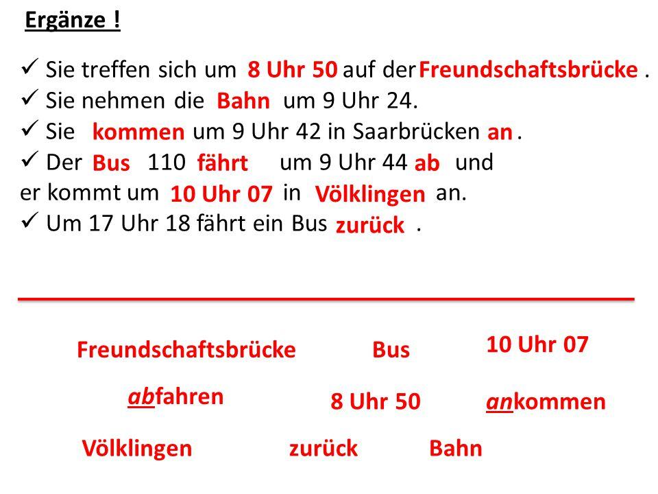 Sie treffen sich um auf der. Sie nehmen die um 9 Uhr 24. Sie um 9 Uhr 42 in Saarbrücken. Der 110 um 9 Uhr 44 und er kommt um in an. Um 17 Uhr 18 fährt