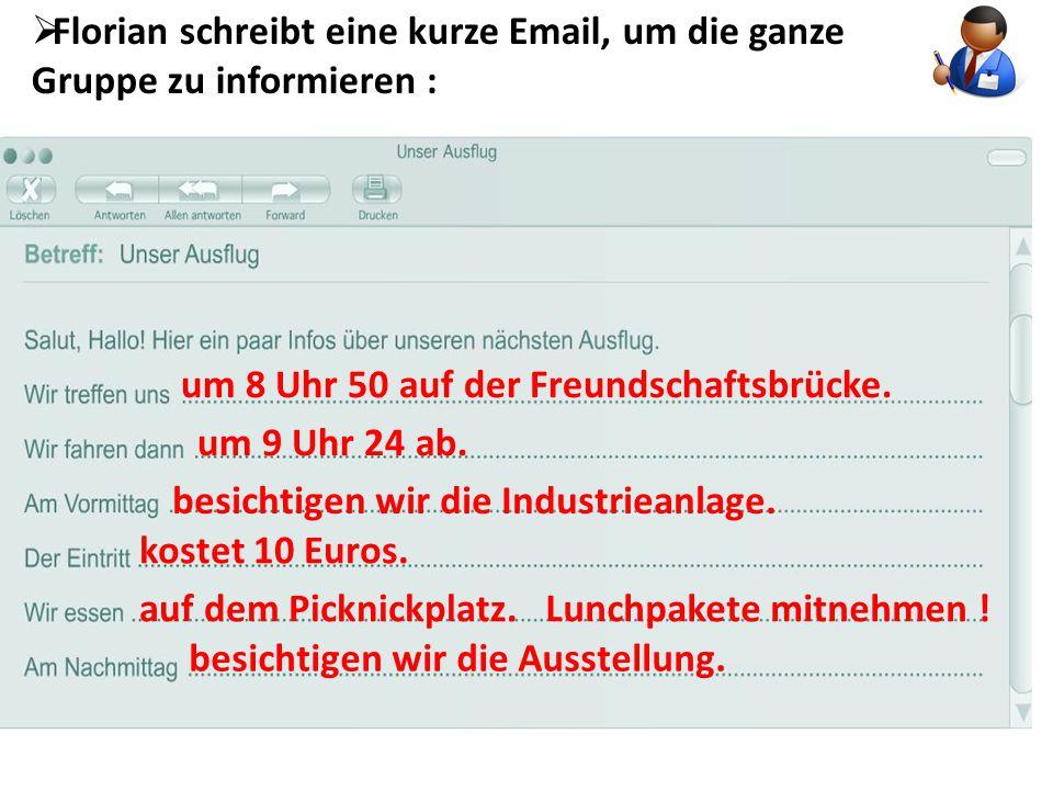  Florian schreibt eine kurze Email, um die ganze Gruppe zu informieren : um 8 Uhr 50 auf der Freundschaftsbrücke. um 9 Uhr 24 ab. besichtigen wir die