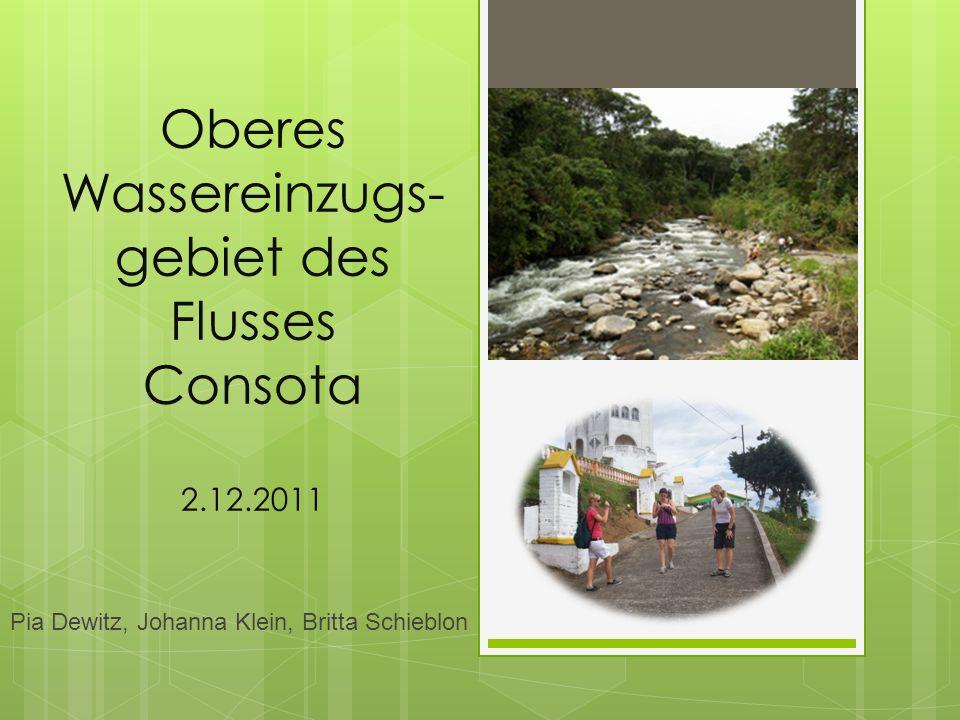 Oberes Wassereinzugs- gebiet des Flusses Consota 2.12.2011 Pia Dewitz, Johanna Klein, Britta Schieblon