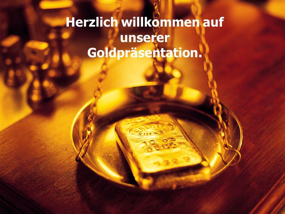 Herzlich willkommen auf unserer Goldpräsentation.