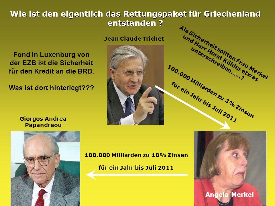 Wie ist den eigentlich das Rettungspaket für Griechenland entstanden ? 100.000 Milliarden zu 10% Zinsen für ein Jahr bis Juli 2011 100.000 Milliarden
